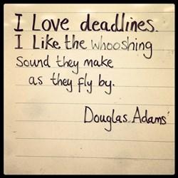 I love deadlines . . .